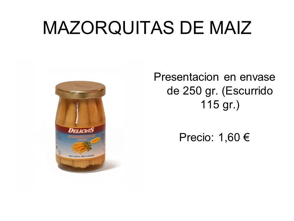 MAZORQUITAS DE MAIZ Presentacion en envase de 250 gr. (Escurrido 115 gr.) Precio: 1,60