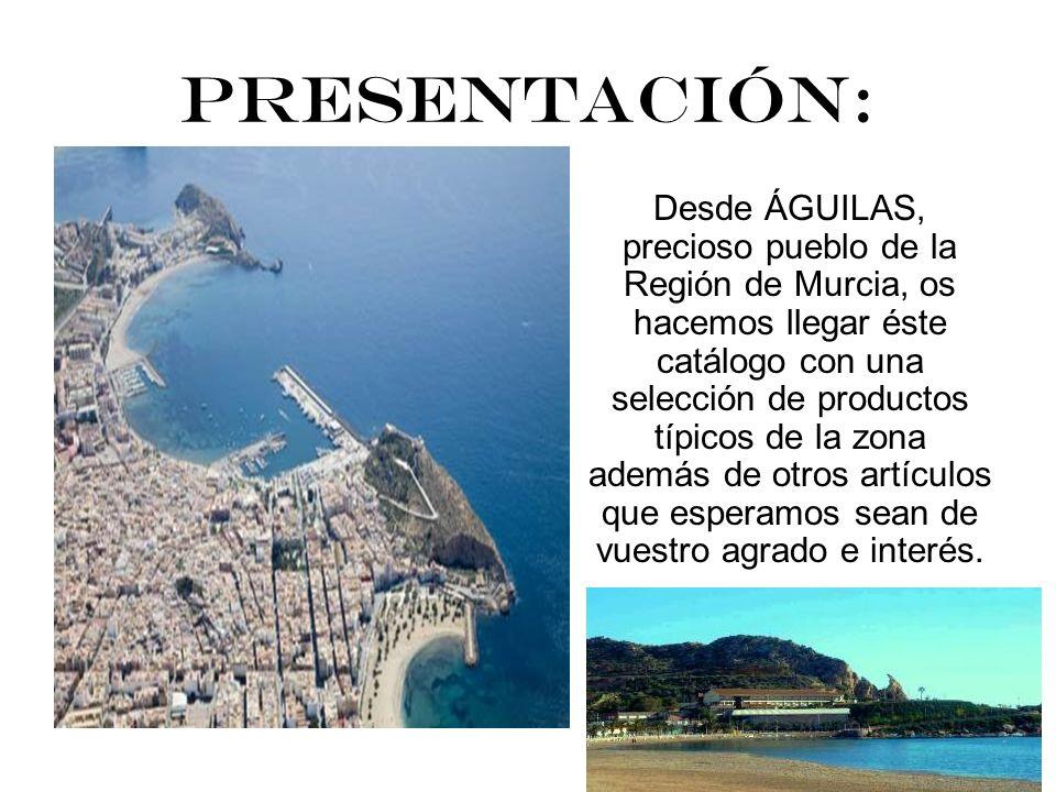 PRESENTACIÓN: Desde ÁGUILAS, precioso pueblo de la Región de Murcia, os hacemos llegar éste catálogo con una selección de productos típicos de la zona