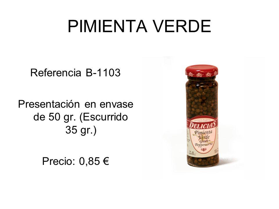 PIMIENTA VERDE Referencia B-1103 Presentación en envase de 50 gr. (Escurrido 35 gr.) Precio: 0,85