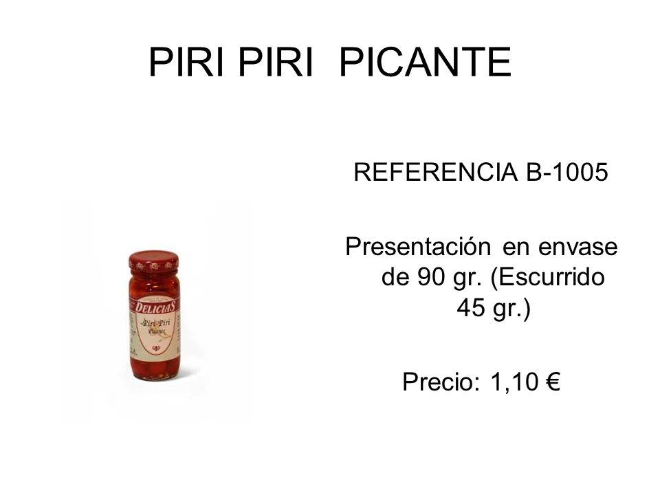 PIRI PIRI PICANTE REFERENCIA B-1005 Presentación en envase de 90 gr. (Escurrido 45 gr.) Precio: 1,10