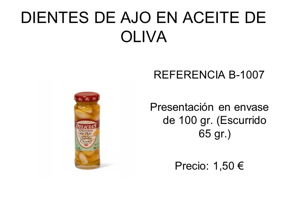 DIENTES DE AJO EN ACEITE DE OLIVA REFERENCIA B-1007 Presentación en envase de 100 gr. (Escurrido 65 gr.) Precio: 1,50