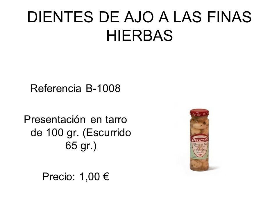 DIENTES DE AJO A LAS FINAS HIERBAS Referencia B-1008 Presentación en tarro de 100 gr. (Escurrido 65 gr.) Precio: 1,00