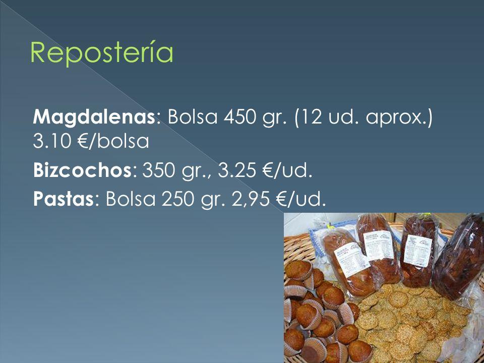 Magdalenas : Bolsa 450 gr. (12 ud. aprox.) 3.10 /bolsa Bizcochos : 350 gr., 3.25 /ud. Pastas : Bolsa 250 gr. 2,95 /ud.
