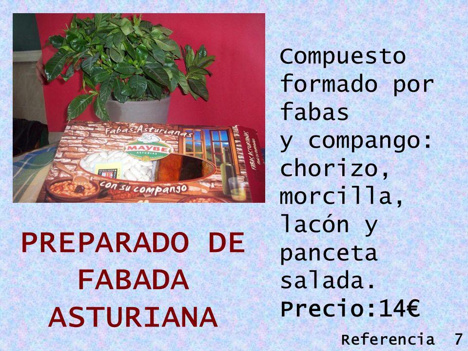 PREPARADO DE FABADA ASTURIANA Compuesto formado por fabas y compango: chorizo, morcilla, lacón y panceta salada. Precio:14 Referencia 7