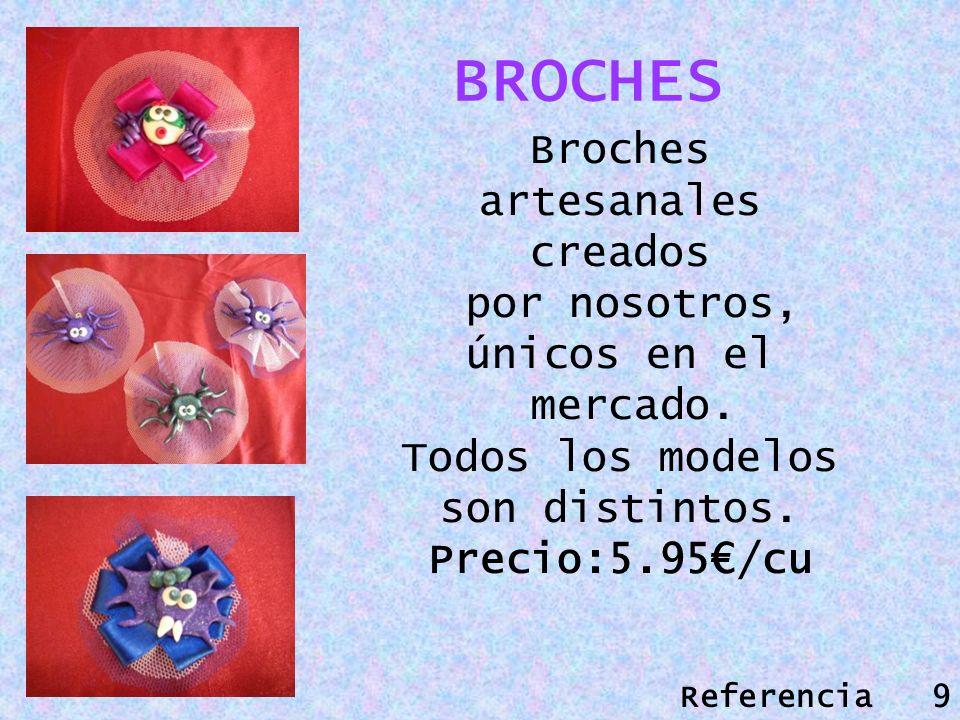 BROCHES Broches artesanales creados por nosotros, únicos en el mercado. Todos los modelos son distintos. Precio:5.95/cu Referencia 9