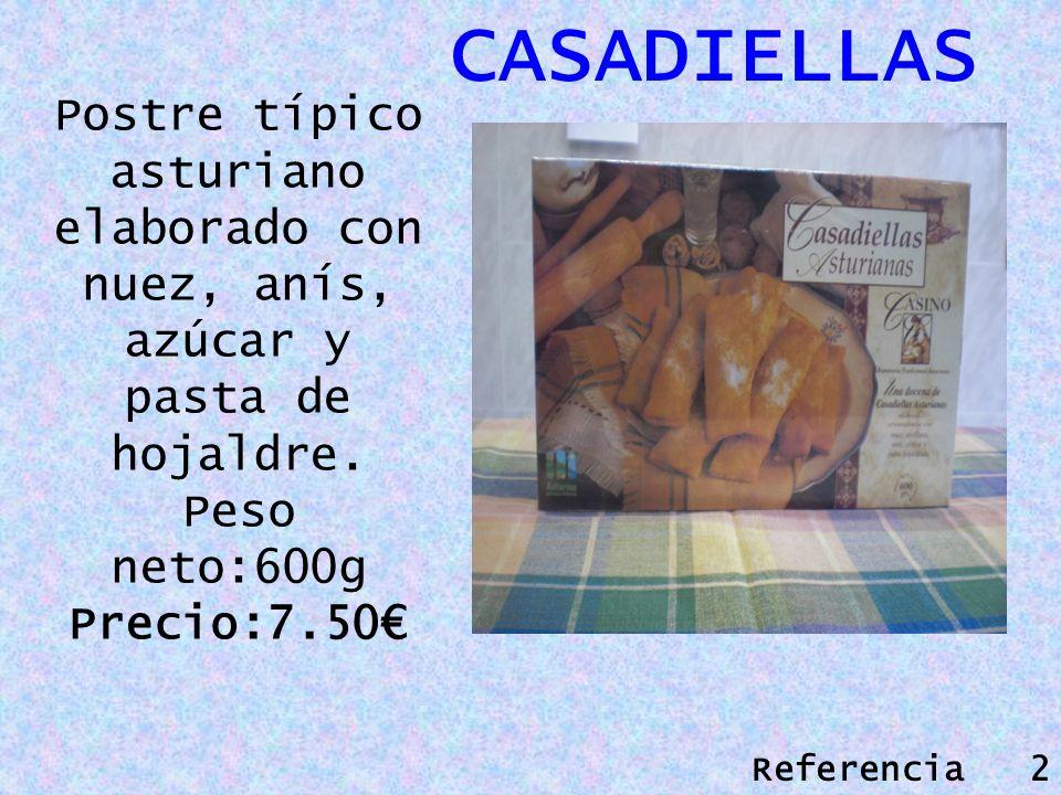 CASADIELLAS Postre típico asturiano elaborado con nuez, anís, azúcar y pasta de hojaldre. Peso neto:600g Precio:7.50 Referencia 2