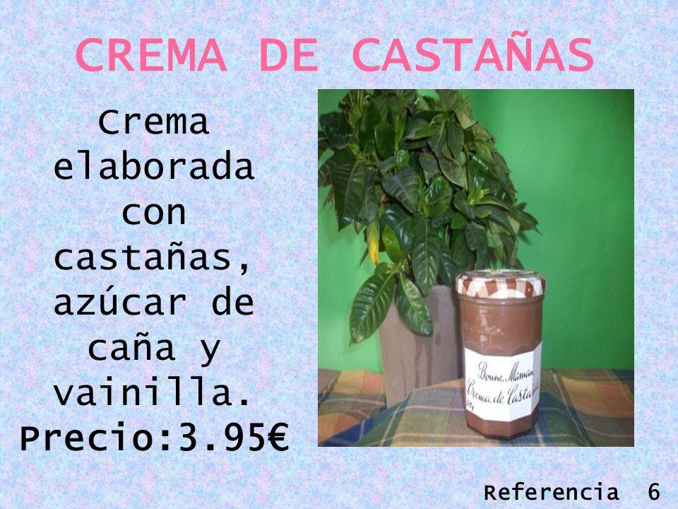 CREMA DE CASTAÑAS Crema elaborada con castañas, azúcar de caña y vainilla. Precio:3.95 Referencia 6