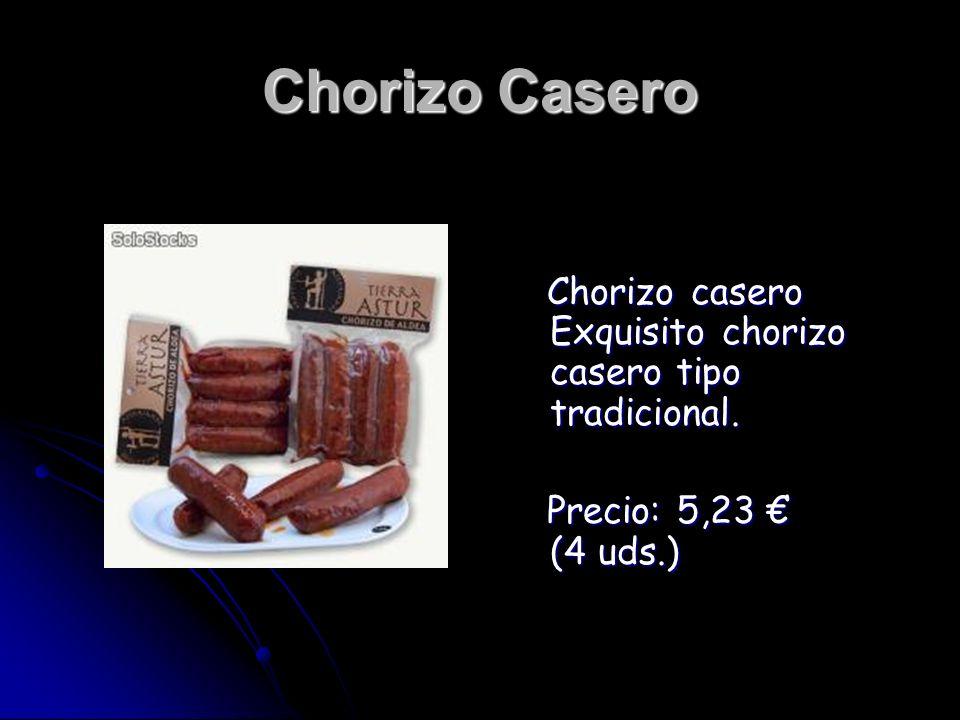 Chorizo casero Exquisito chorizo casero tipo tradicional. Chorizo casero Exquisito chorizo casero tipo tradicional. Precio: 5,23 (4 uds.) Precio: 5,23