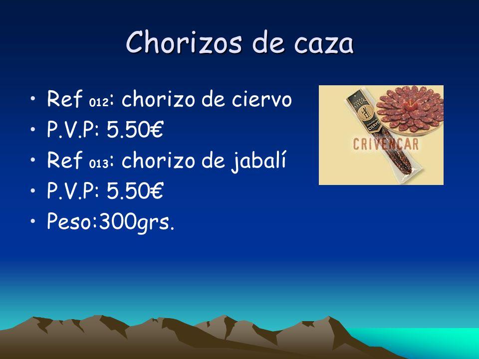 Chorizos de caza Ref 012 : chorizo de ciervo P.V.P: 5.50 Ref 013 : chorizo de jabalí P.V.P: 5.50 Peso:300grs.