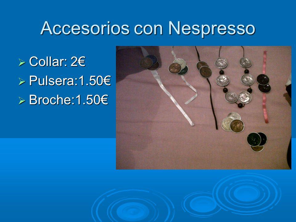 Accesorios con Nespresso Collar: 2 Collar: 2 Pulsera:1.50 Pulsera:1.50 Broche:1.50 Broche:1.50