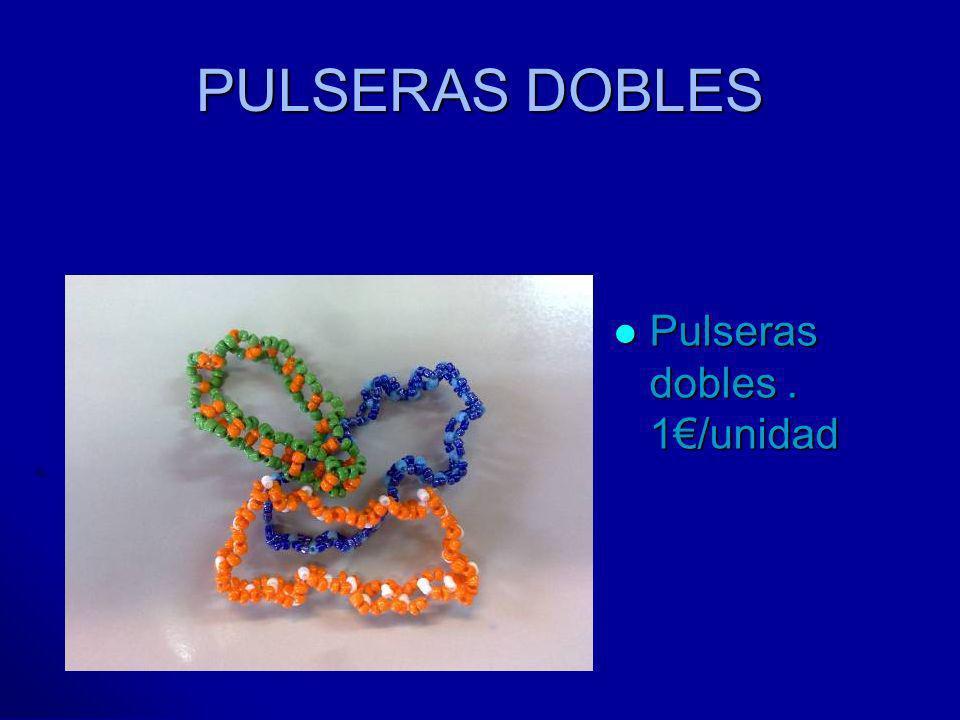 PULSERAS DOBLES Pulseras dobles. 1/unidad Pulseras dobles. 1/unidad
