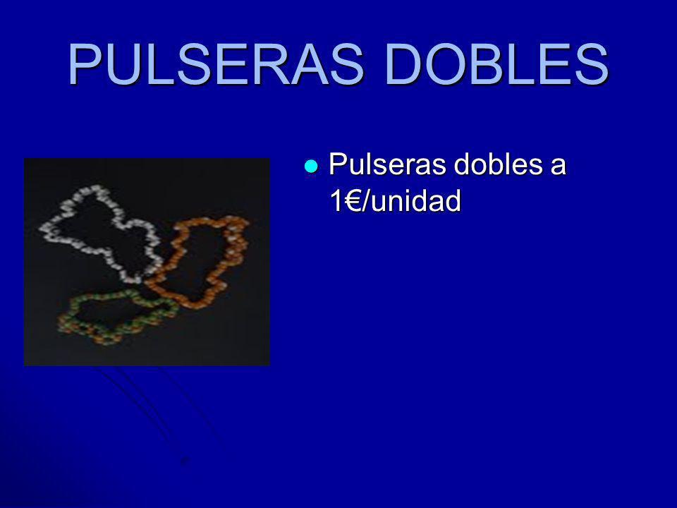 PULSERAS DOBLES Pulseras dobles a 1/unidad Pulseras dobles a 1/unidad