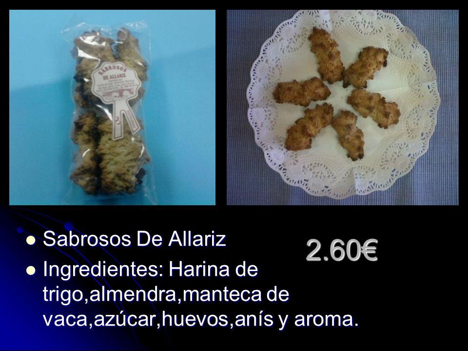 2.60 Sabrosos De Allariz Sabrosos De Allariz Ingredientes: Harina de trigo,almendra,manteca de vaca,azúcar,huevos,anís y aroma.