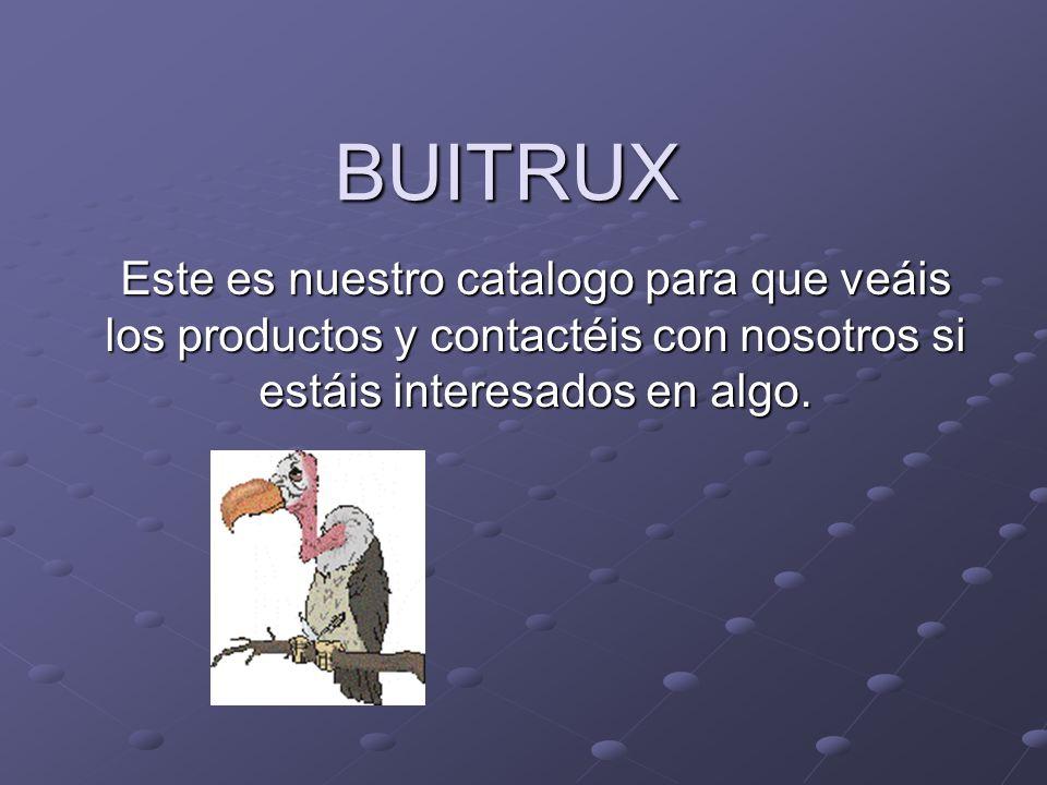 BUITRUX Este es nuestro catalogo para que veáis los productos y contactéis con nosotros si estáis interesados en algo.