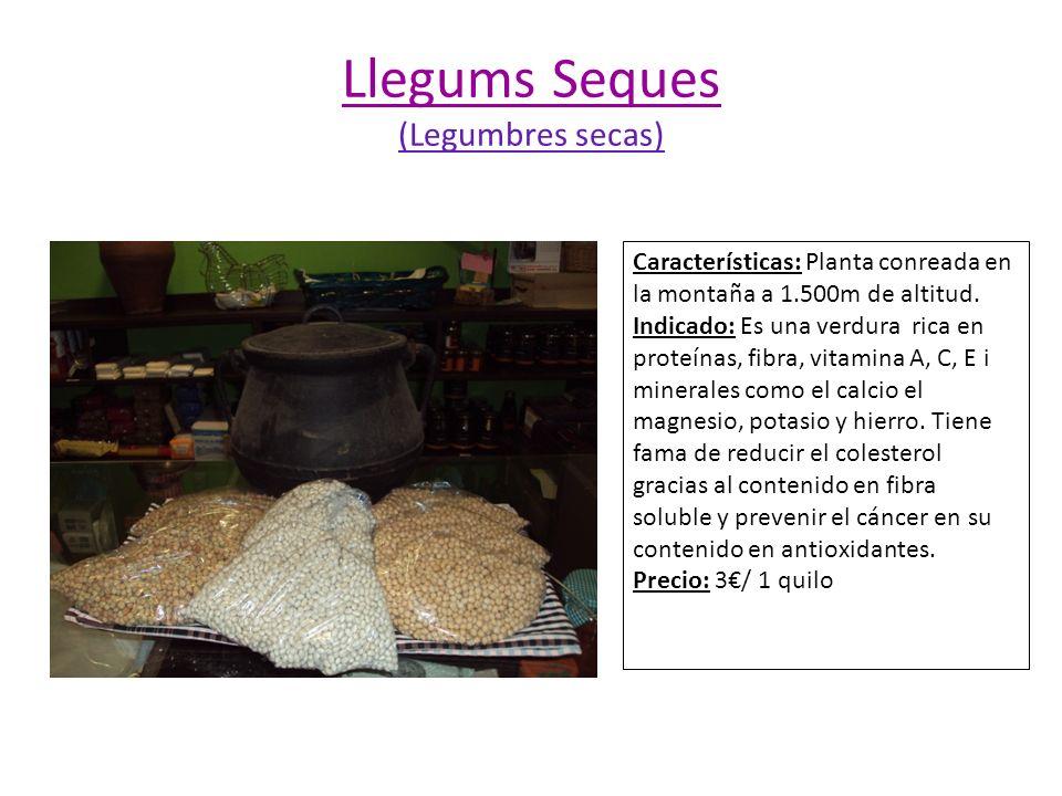 Llegums Seques (Legumbres secas) Características: Planta conreada en la montaña a 1.500m de altitud. Indicado: Es una verdura rica en proteínas, fibra