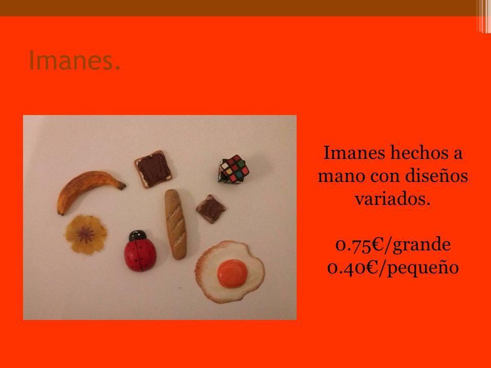 Imanes. Imanes hechos a mano con diseños variados. 0.75/grande 0.40/pequeño