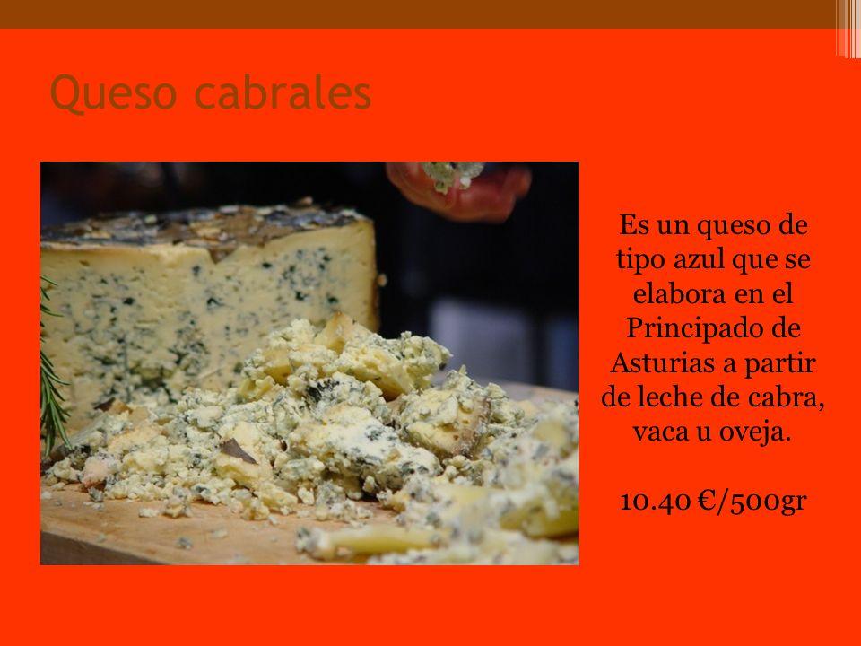 Queso cabrales Es un queso de tipo azul que se elabora en el Principado de Asturias a partir de leche de cabra, vaca u oveja.