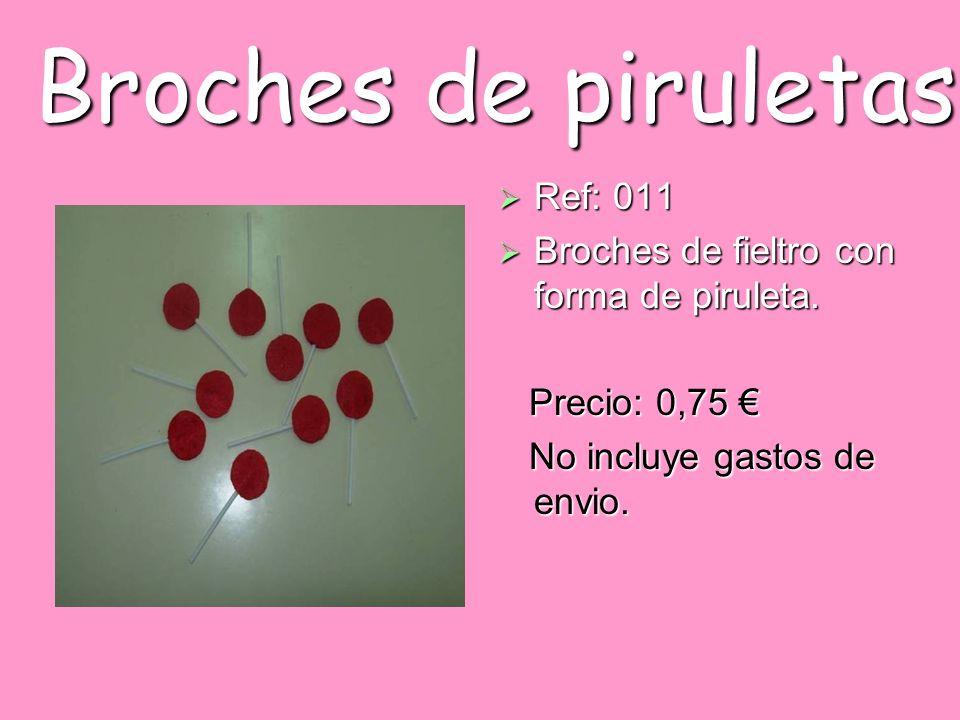 Broches de piruletas Ref: 011 Ref: 011 Broches de fieltro con forma de piruleta. Broches de fieltro con forma de piruleta. Precio: 0,75 Precio: 0,75 N
