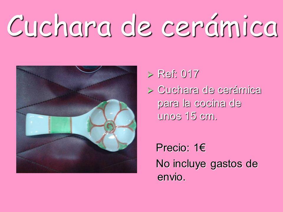 Cuchara de cerámica Ref: 017 Ref: 017 Cuchara de cerámica para la cocina de unos 15 cm. Cuchara de cerámica para la cocina de unos 15 cm. Precio: 1 Pr