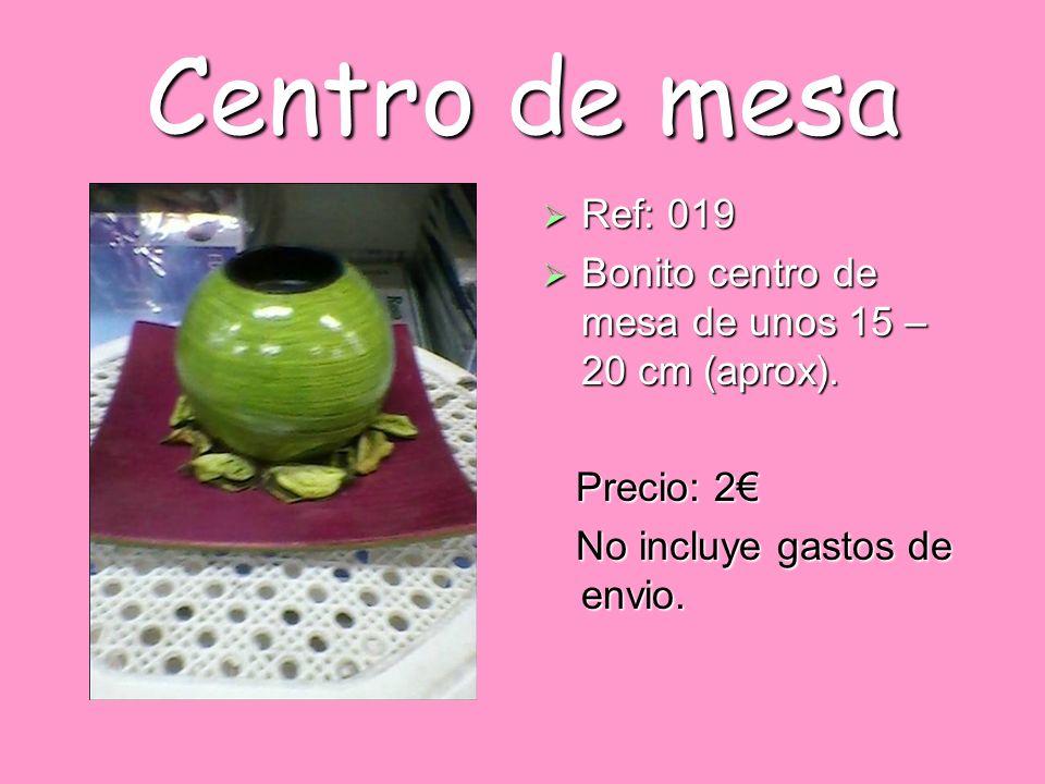 Centro de mesa Ref: 019 Ref: 019 Bonito centro de mesa de unos 15 – 20 cm (aprox). Bonito centro de mesa de unos 15 – 20 cm (aprox). Precio: 2 Precio: