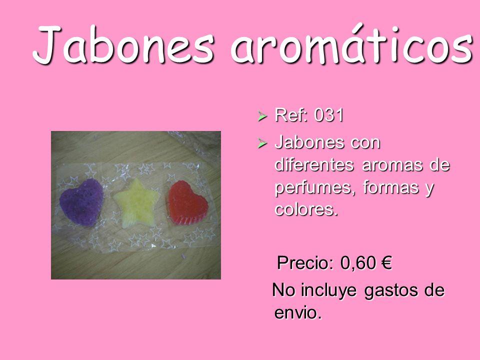 Jabones aromáticos Ref: 031 Ref: 031 Jabones con diferentes aromas de perfumes, formas y colores. Jabones con diferentes aromas de perfumes, formas y