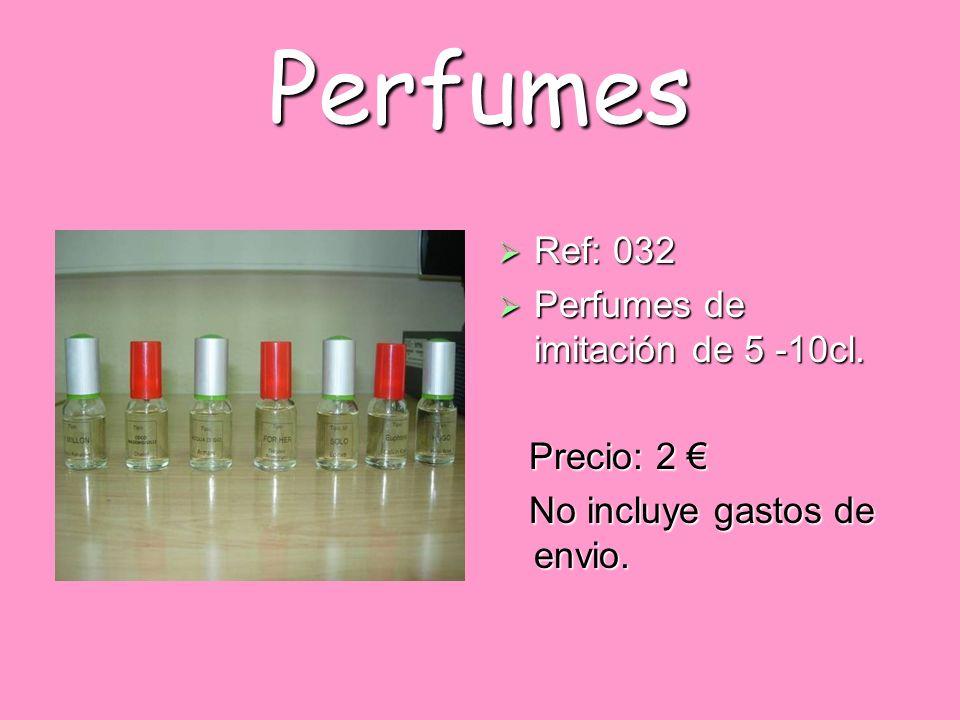 Perfumes Ref: 032 Ref: 032 Perfumes de imitación de 5 -10cl. Perfumes de imitación de 5 -10cl. Precio: 2 Precio: 2 No incluye gastos de envio. No incl