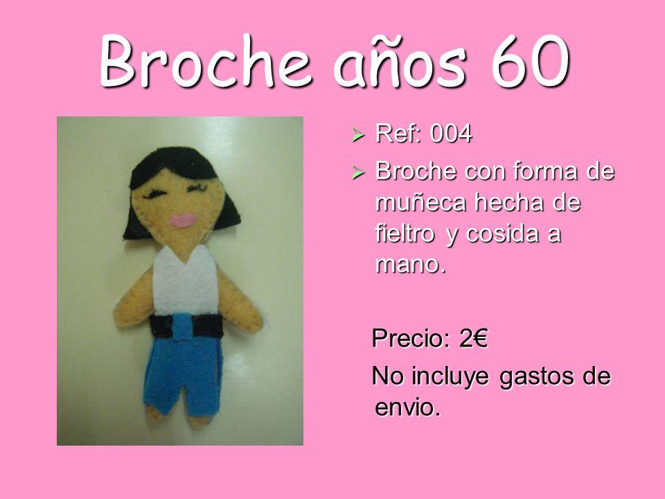 Broche años 60 Ref: 004 Ref: 004 Broche con forma de muñeca hecha de fieltro y cosida a mano. Broche con forma de muñeca hecha de fieltro y cosida a m