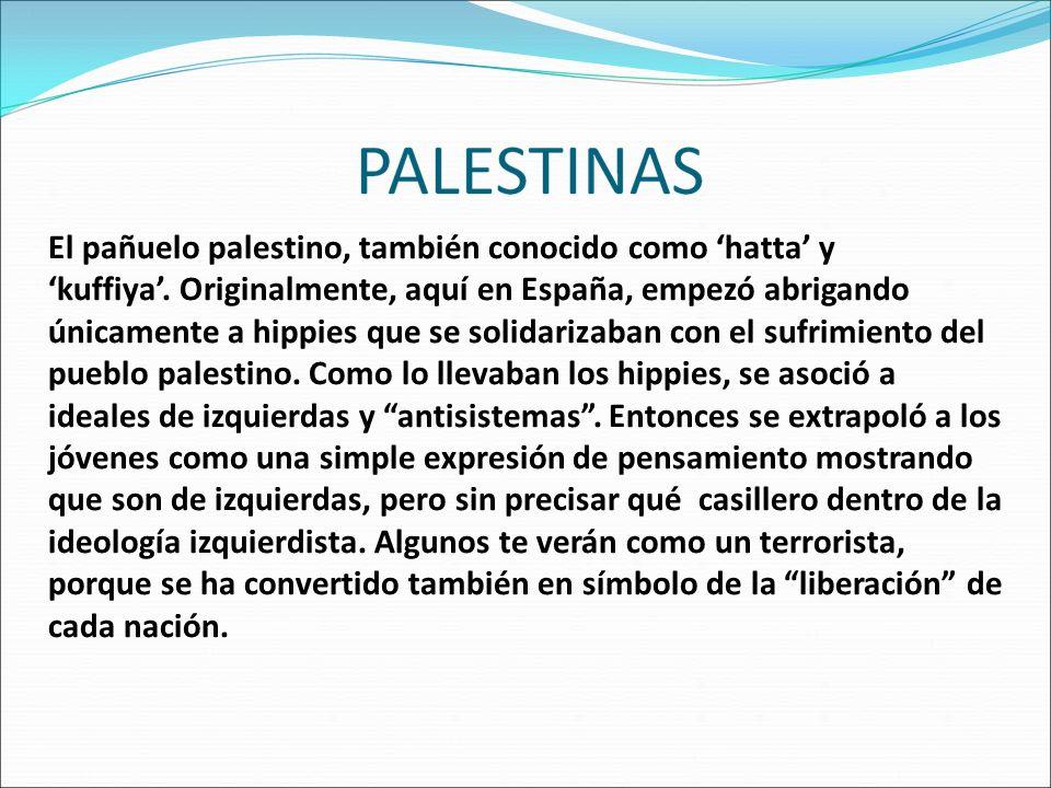 El pañuelo palestino, también conocido como hatta y kuffiya. Originalmente, aquí en España, empezó abrigando únicamente a hippies que se solidarizaban