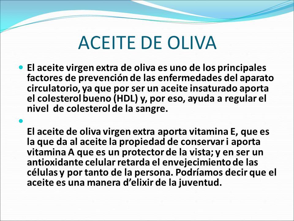 ACEITE DE OLIVA El aceite virgen extra de oliva es uno de los principales factores de prevención de las enfermedades del aparato circulatorio, ya que