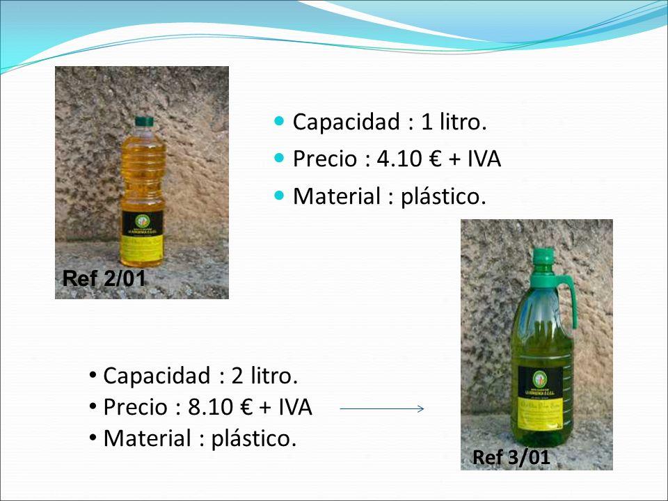 Capacidad : 1 litro. Precio : 4.10 + IVA Material : plástico. Ref 2/01 Capacidad : 2 litro. Precio : 8.10 + IVA Material : plástico. Ref 3/01