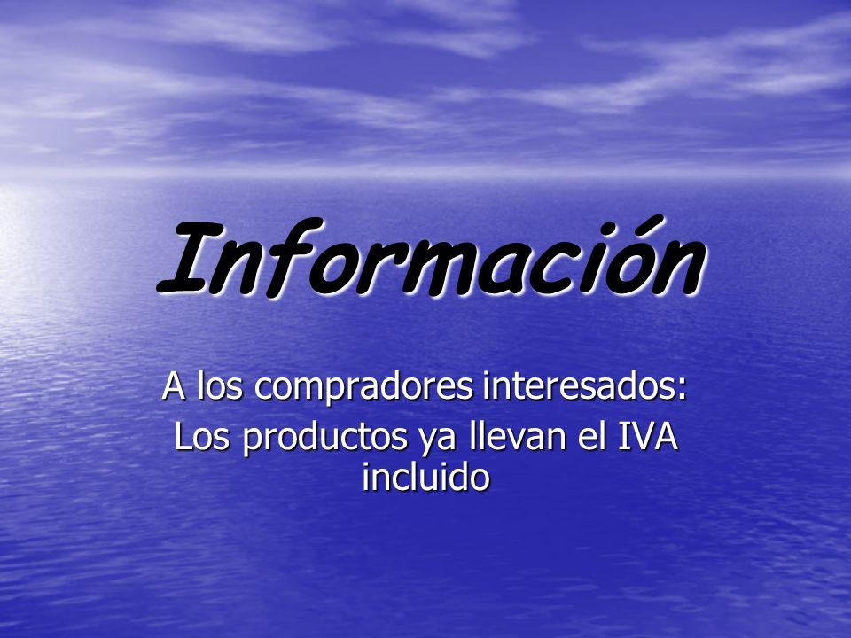 Información A los compradores interesados: Los productos ya llevan el IVA incluido