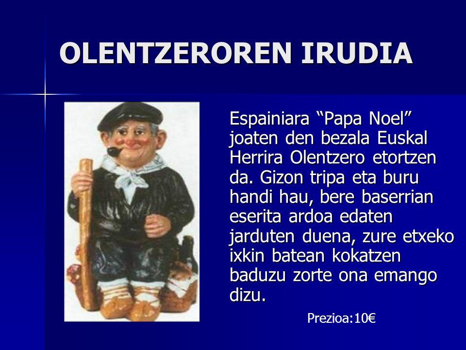 OLENTZEROREN IRUDIA Espainiara Papa Noel joaten den bezala Euskal Herrira Olentzero etortzen da. Gizon tripa eta buru handi hau, bere baserrian eserit