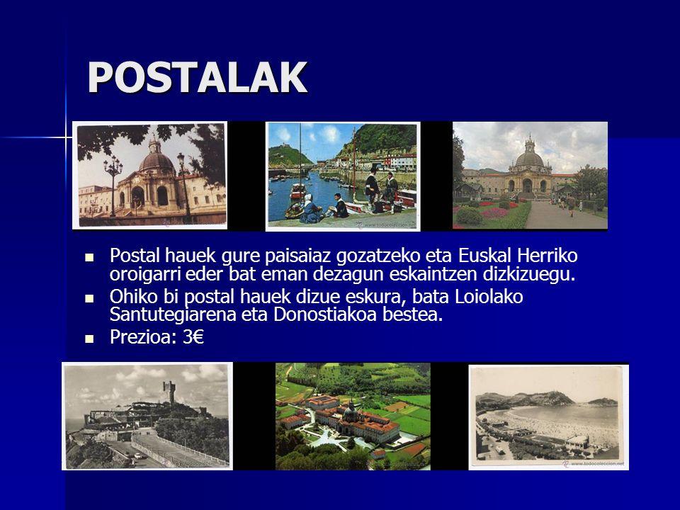 POSTALAK Postal hauek gure paisaiaz gozatzeko eta Euskal Herriko oroigarri eder bat eman dezagun eskaintzen dizkizuegu. Ohiko bi postal hauek dizue es