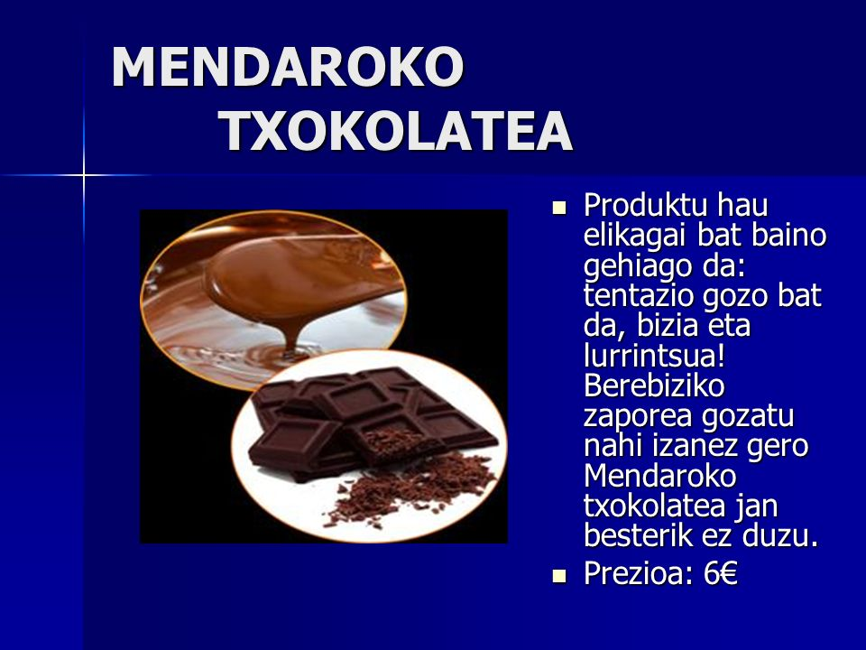 MENDAROKO TXOKOLATEA Produktu hau elikagai bat baino gehiago da: tentazio gozo bat da, bizia eta lurrintsua! Berebiziko zaporea gozatu nahi izanez ger