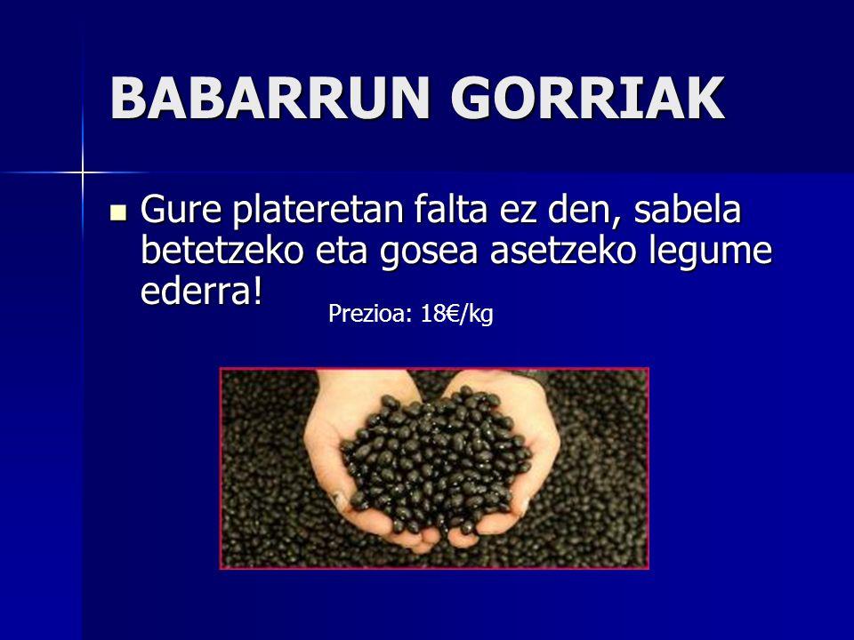 BABARRUN GORRIAK Gure plateretan falta ez den, sabela betetzeko eta gosea asetzeko legume ederra.