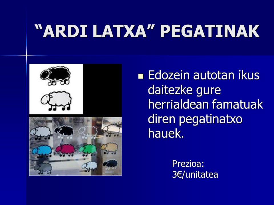 ARDI LATXA PEGATINAK Edozein autotan ikus daitezke gure herrialdean famatuak diren pegatinatxo hauek.