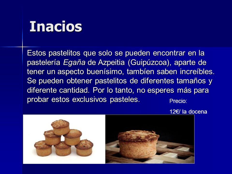 Inacios Estos pastelitos que solo se pueden encontrar en la pastelería Egaña de Azpeitia (Guipúzcoa), aparte de tener un aspecto buenísimo, tambíen sa