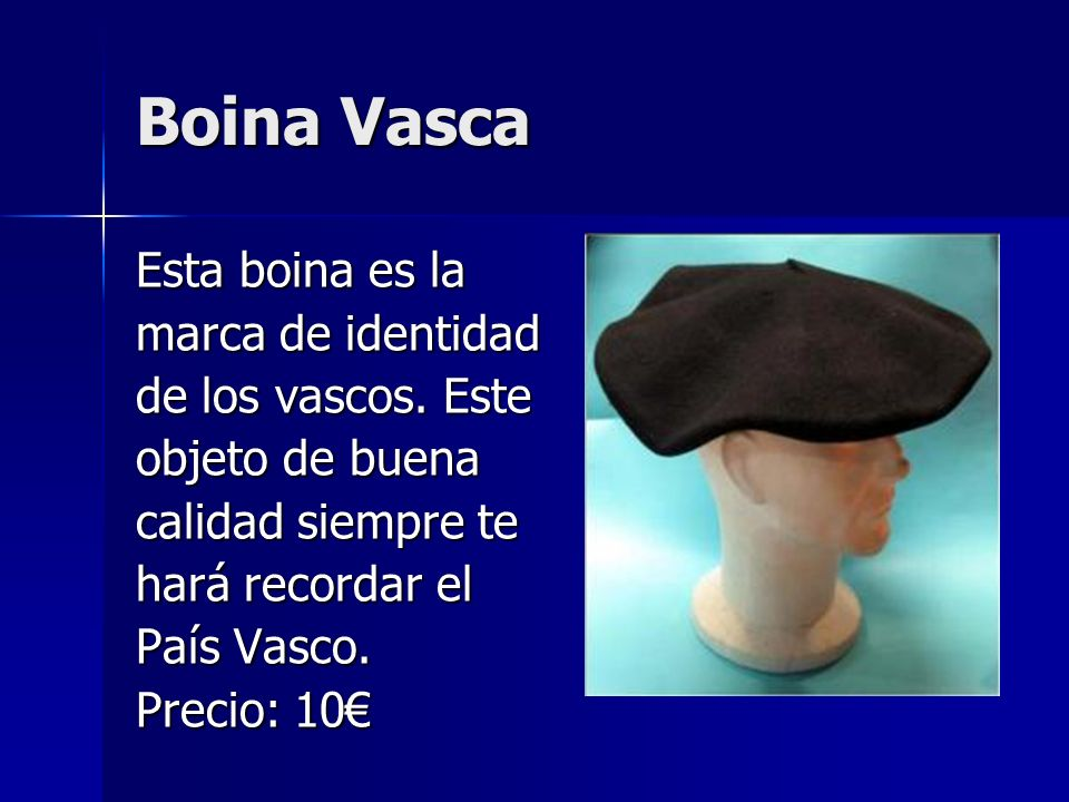 Boina Vasca Esta boina es la marca de identidad de los vascos. Este objeto de buena calidad siempre te hará recordar el País Vasco. Precio: 10