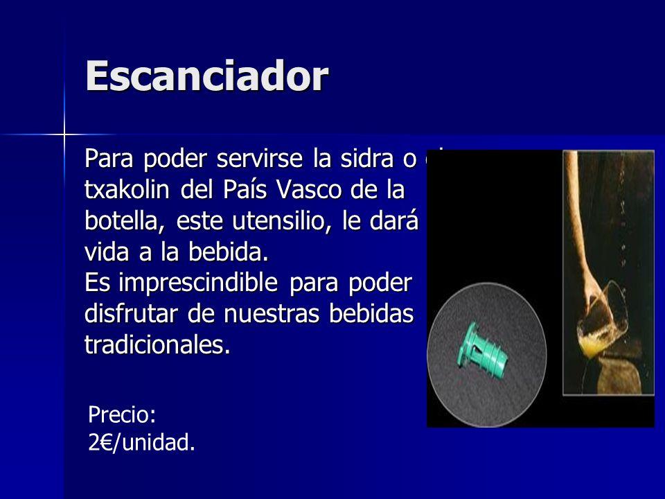 Escanciador Para poder servirse la sidra o el txakolin del País Vasco de la botella, este utensilio, le dará vida a la bebida. Es imprescindible para