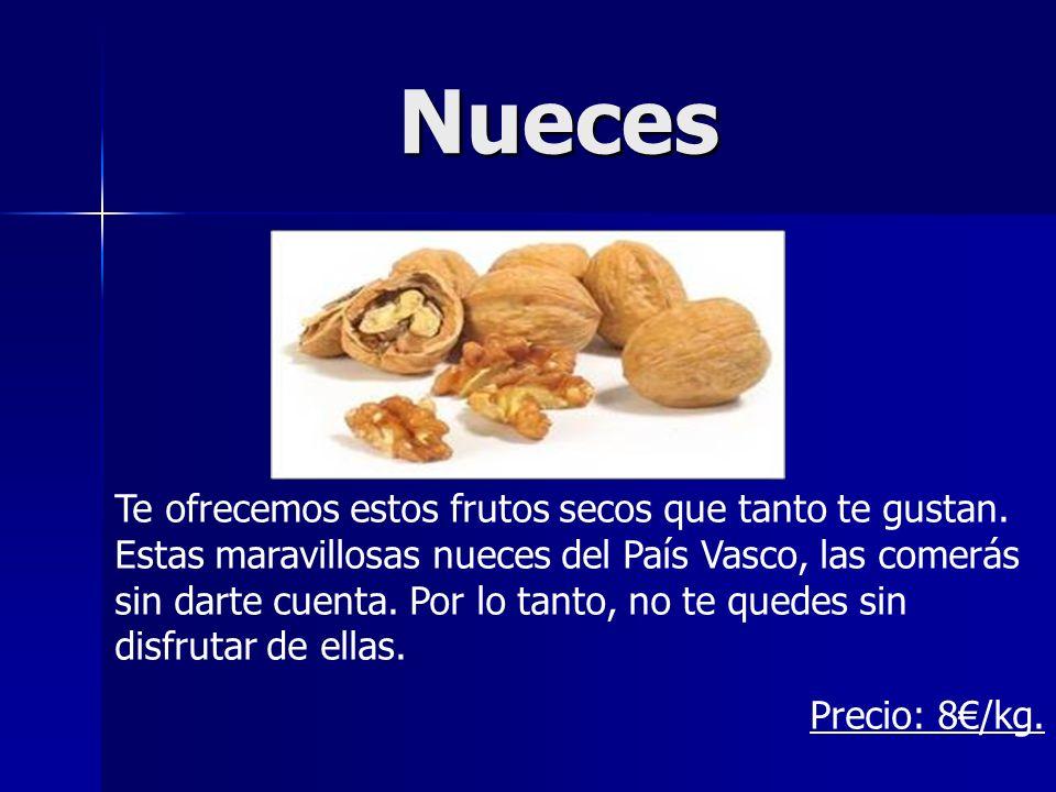 Nueces Te ofrecemos estos frutos secos que tanto te gustan. Estas maravillosas nueces del País Vasco, las comerás sin darte cuenta. Por lo tanto, no t