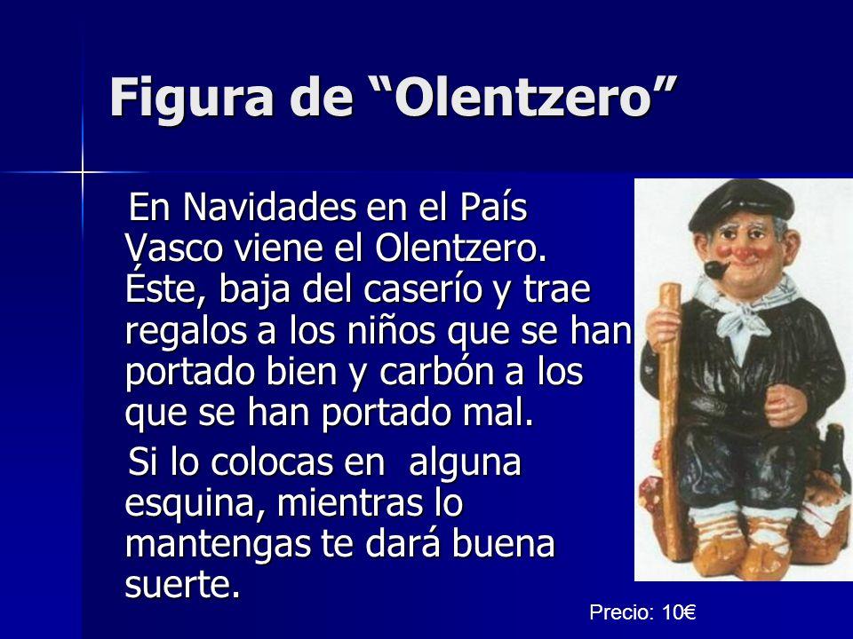 Figura de Olentzero En Navidades en el País Vasco viene el Olentzero. Éste, baja del caserío y trae regalos a los niños que se han portado bien y carb