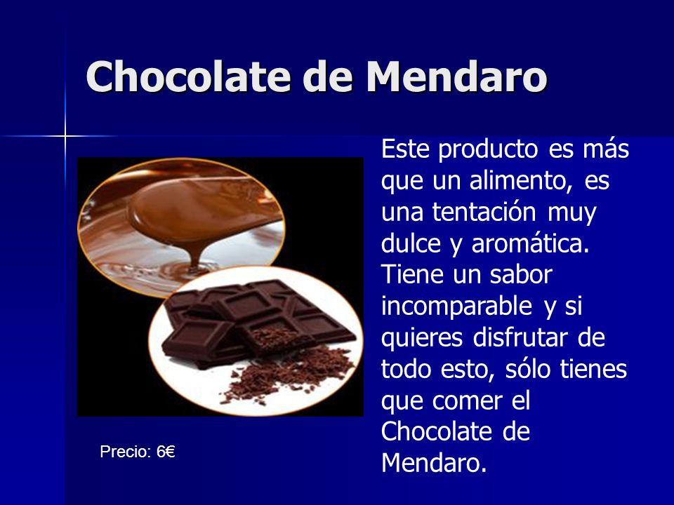 Chocolate de Mendaro Este producto es más que un alimento, es una tentación muy dulce y aromática. Tiene un sabor incomparable y si quieres disfrutar