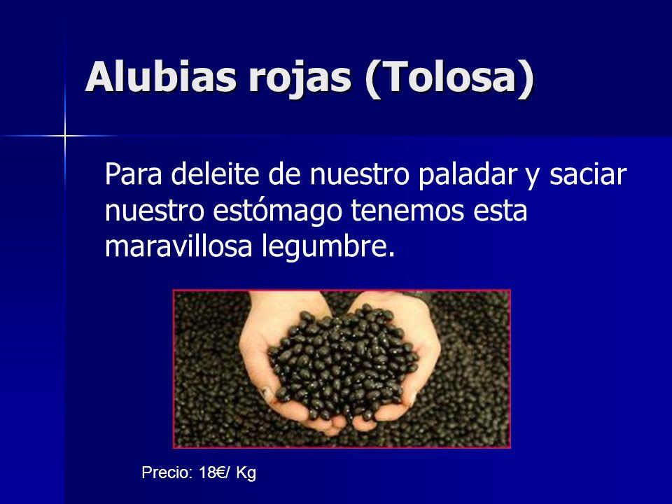 Alubias rojas (Tolosa) Para deleite de nuestro paladar y saciar nuestro estómago tenemos esta maravillosa legumbre. Precio: 18/ Kg