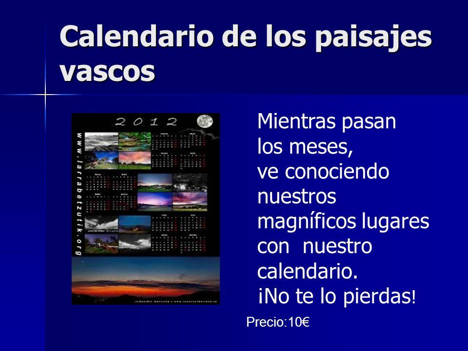 Calendario de los paisajes vascos Mientras pasan los meses, ve conociendo nuestros magníficos lugares con nuestro calendario.