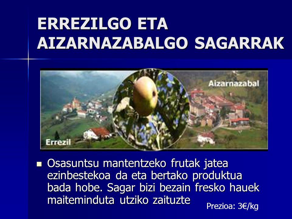ERREZILGO ETA AIZARNAZABALGO SAGARRAK Osasuntsu mantentzeko frutak jatea ezinbestekoa da eta bertako produktua bada hobe.