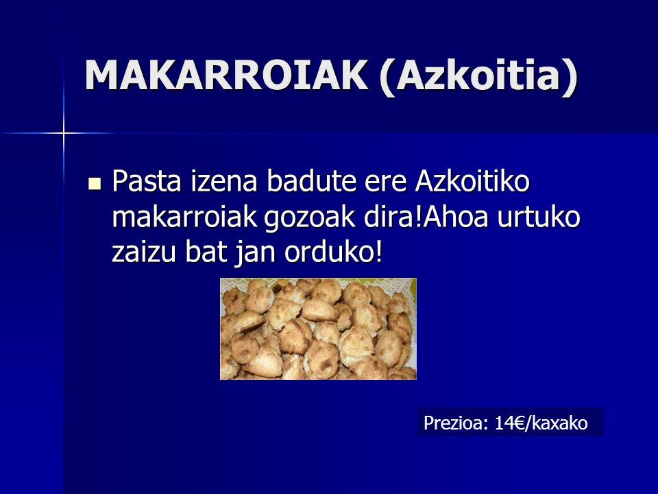 MAKARROIAK (Azkoitia) Pasta izena badute ere Azkoitiko makarroiak gozoak dira!Ahoa urtuko zaizu bat jan orduko! Pasta izena badute ere Azkoitiko makar
