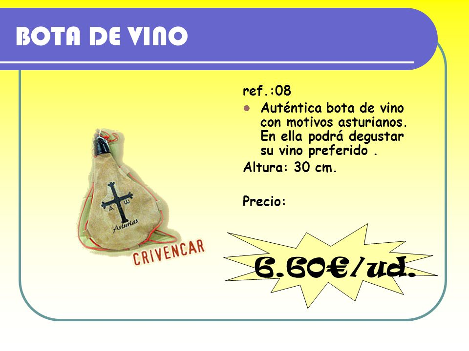 BOTA DE VINO ref.:08 Auténtica bota de vino con motivos asturianos. En ella podrá degustar su vino preferido. Altura: 30 cm. Precio: 6.60/ud.