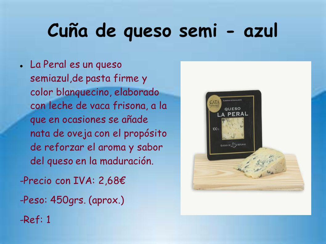 Cuña de queso semi - azul La Peral es un queso semiazul,de pasta firme y color blanquecino, elaborado con leche de vaca frisona, a la que en ocasiones