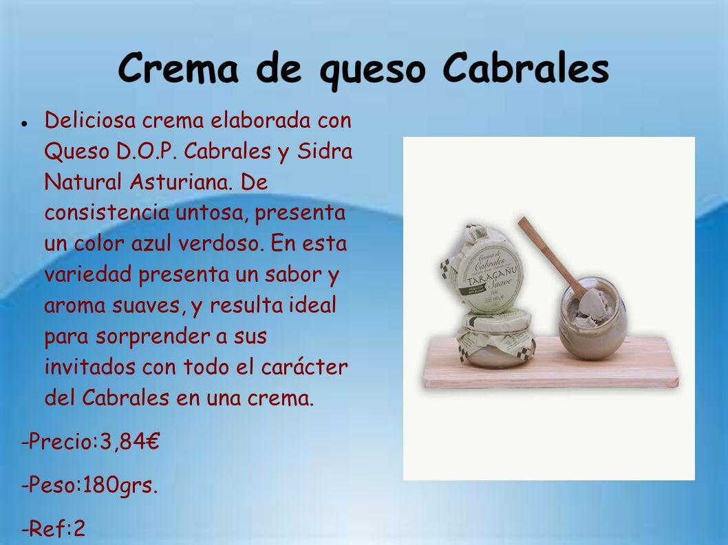 Crema de queso Cabrales Deliciosa crema elaborada con Queso D.O.P. Cabrales y Sidra Natural Asturiana. De consistencia untosa, presenta un color azul
