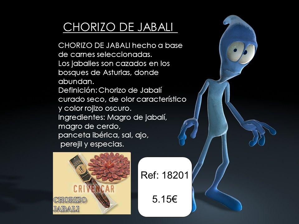 CHORIZO DE JABALI CHORIZO DE JABALI hecho a base de carnes seleccionadas. Los jabalies son cazados en los bosques de Asturias, donde abundan. Definici
